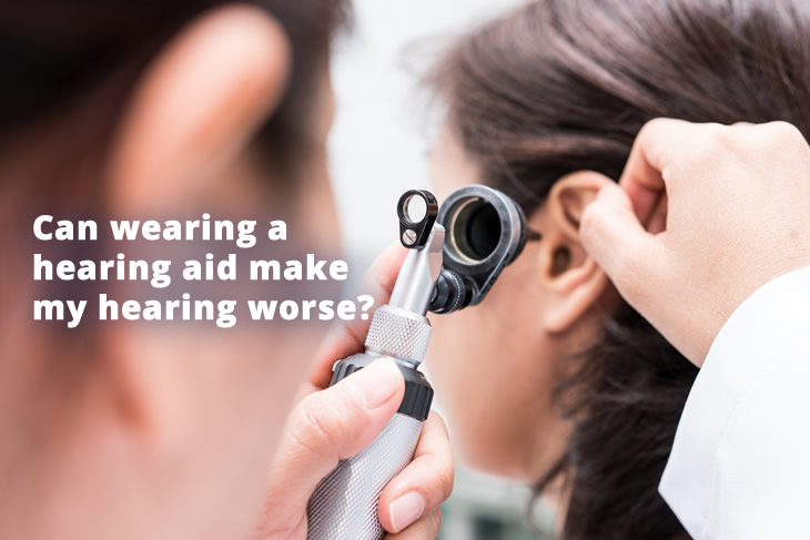 Can wearing a hearing aid make my hearing worse?