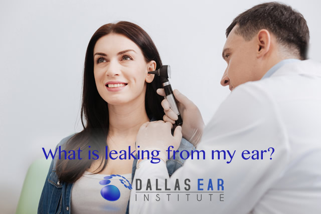 What is leaking from my ear?